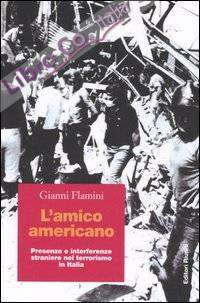 L'amico americano. Presenze e interferenze straniere nel terrorismo in Italia
