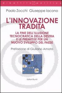 L'innovazione tradita. La fine dell'illusione tecnocratica della destra e le premesse per un nuovo sviluppo del paese.