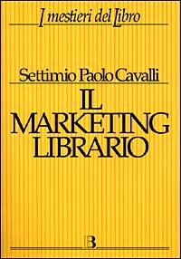 Il marketing librario. Comunicare e promuovere il prodotto editoriale.