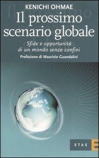 Il prossimo scenario globale. Sfide e oppurtunità di un mondo senza confini.
