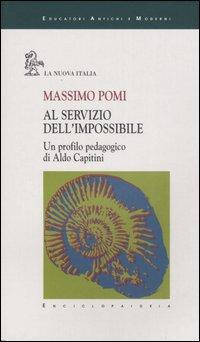 Al servizio dell'impossibile. Un profilo pedagogico di Aldo Capitini.