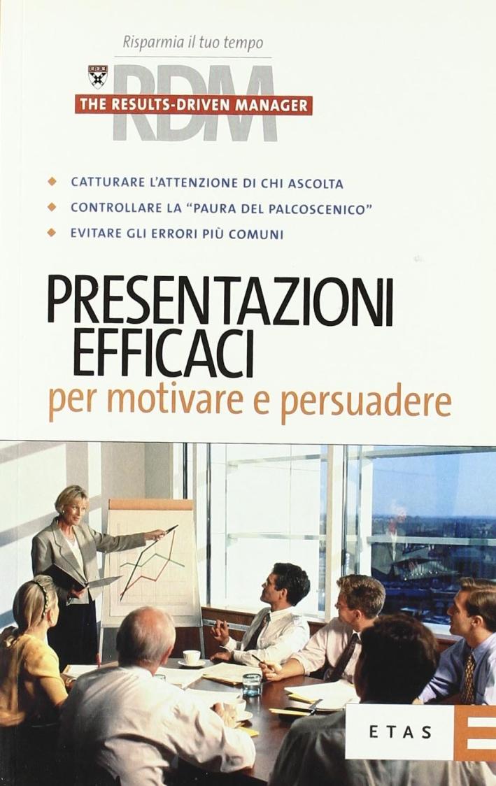 Presentazioni efficaci per motivare e persuadere.
