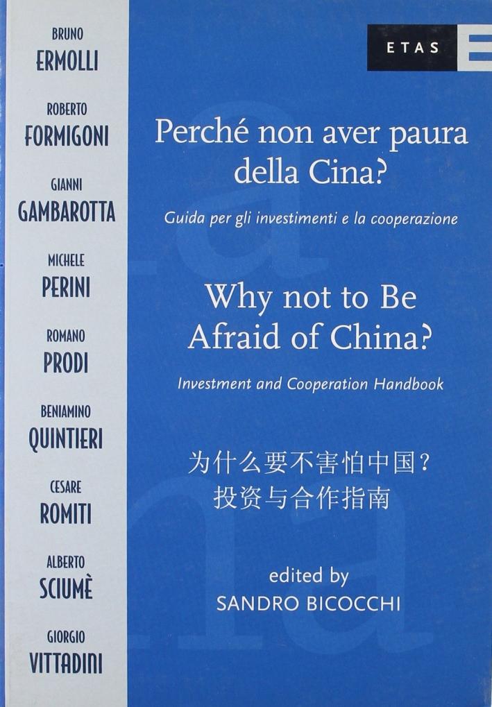 Perché non avere paura della Cina? Guida per gli investimenti e la cooperazione. [Edizione Italiana, Inglese e Cinese]