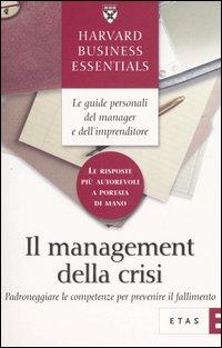 Il management della crisi. Padroneggiare le competenze per prevenire il fallimento