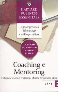 Coaching e mentoring. Sviluppare talenti di eccellenza e ottenere performance al top