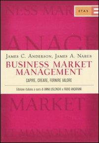 Business market management. Capire, creare, fornire valore.