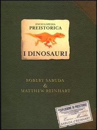 Enciclopedia preistorica. I dinosauri. Un libro pop-up. Ediz. illustrata