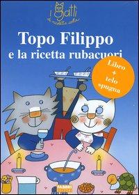 Topo Filippo e la ricetta rubacuori. Ediz. illustrata. Con gadget