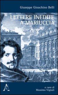 Giuseppe Gioachino Belli. Lettere inedite a Mariuccia.