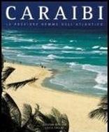 Caraibi. Le preziose gemme dell'Atlantico. Ediz. illustrata