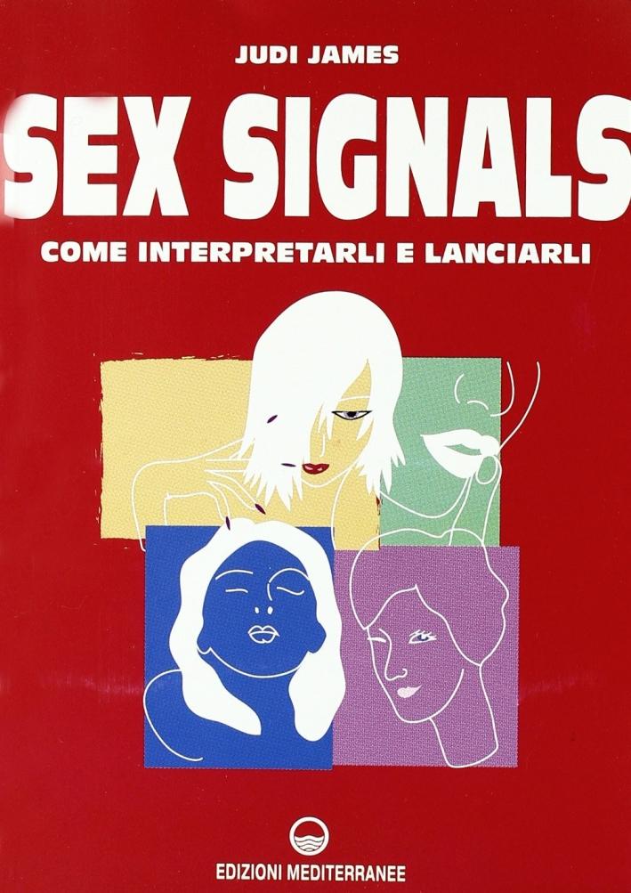 Sex signals. Come interpretarli e lanciarli.