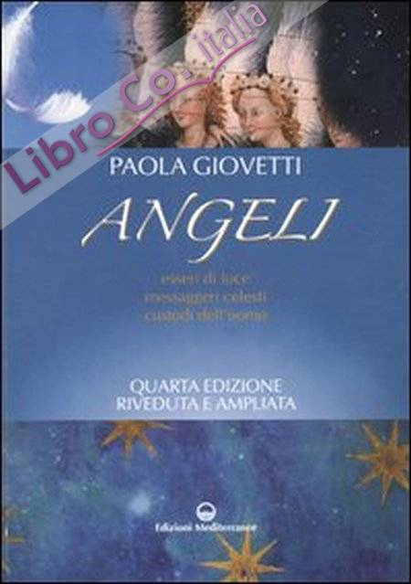 Angeli. Esseri di Luce, Messaggeri Celesti, Custodi dell'Uomo.