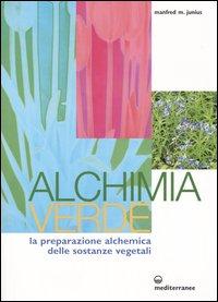 Alchimia verde. La preparazione alchemica delle sostanze vegetali.