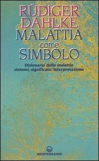 Malattia come simbolo. Dizionario delle malattie. Sintomi, significato, interpretazione.