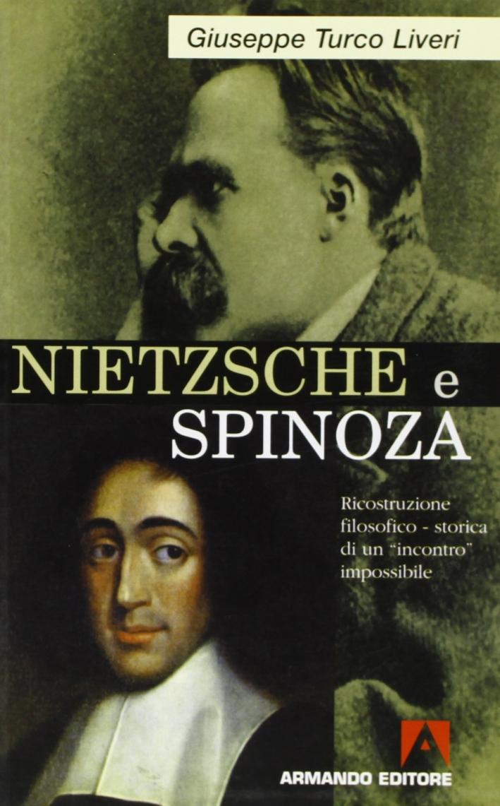 Nietzsche e Spinoza. Ricostruzione filosofico-storica di un incontro impossibile.