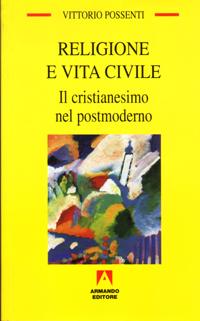 Religione e vita civile. Il cristianesimo nel postmoderno.