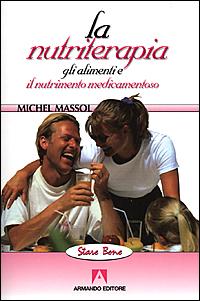 La nutriterapia. Gli alimenti e il nutrimento medicamentoso.