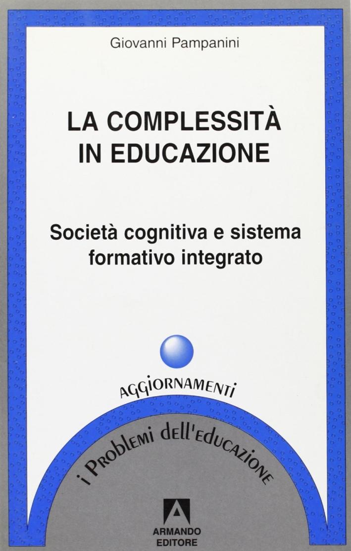 La complessità in educazione. Società cognitiva e sistema formativo integrato.