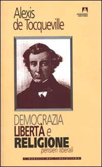 Democrazia, libertà e religione. Pensieri liberali.
