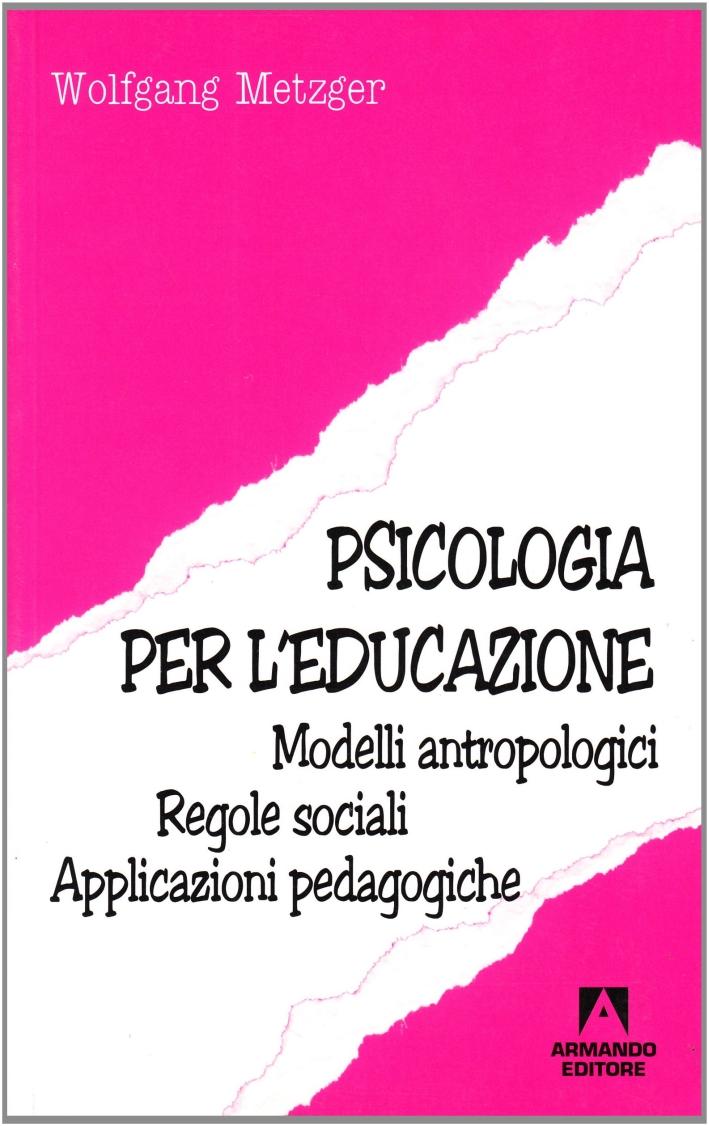 Psicologia per l'educazione. Modelli antropologici. Regole sociali. Applicazioni pedagogiche.