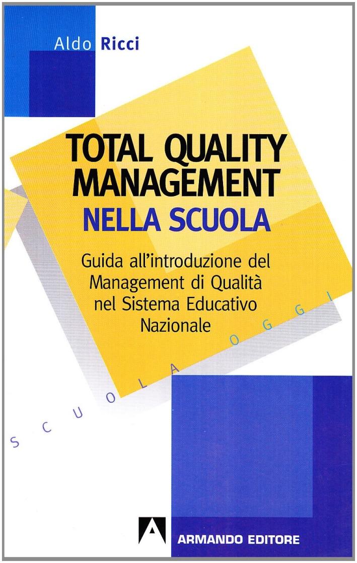 Total quality management nella scuola. Guida all'introduzione del management di qualità nel sistema educativo nazionale.