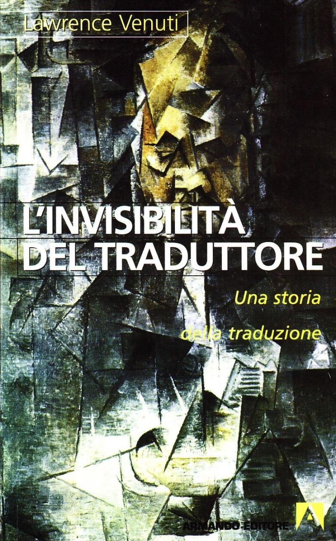 L'invisibilità del traduttore. Una storia della traduzione.