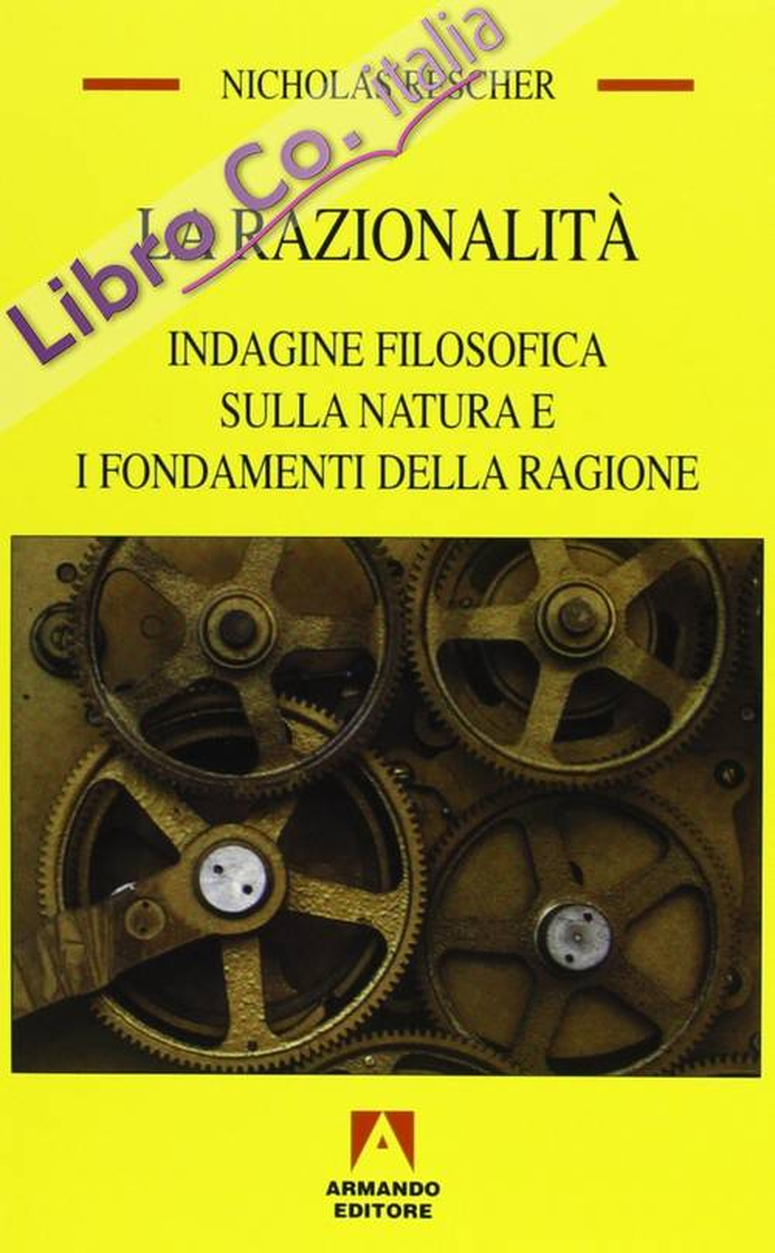 La razionalità. Indagine filosofica sulla natura e i fondamenti della ragione.