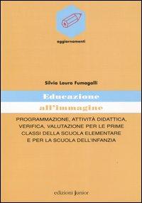 Educazione all'immagine. Programmazione, attività didattica, verifica, valutazione per le prime classi della scuola elementare e per la scuola dell'infanzia.
