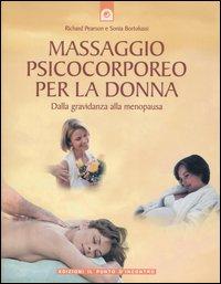 Massaggio psicocorporeo per la donna. Dalla gravidanza alla menopausa
