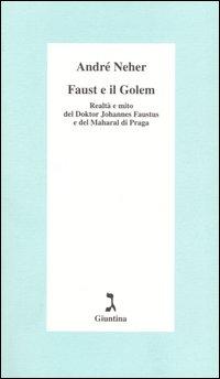 Faust e il Golem. Realtà e mito del Doktor Johannes Faustus e del Maharal di Praga