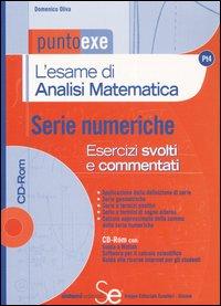 L'esame di analisi matematica. Serie numeriche. Esercizi svolti e commentati. Con CD-ROM