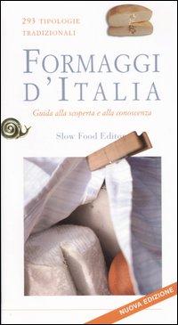 Formaggi d'Italia. Guida alla scoperta e alla conoscenza. 293 tipologie tradizionali