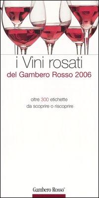 I vini rosati del Gambero Rosso 2006. Ediz. illustrata