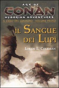 Il sangue dei lupi. Il ciclo del cimmero. Conan. Age of Hyborian adventures. Vol. 1