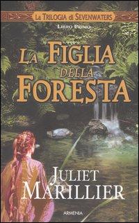 La figlia della foresta. La trilogia di Sevenwaters. Vol. 1