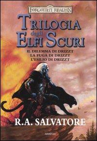 Il dilemma di Drizzt-La fuga di Drizzt-L'esilio di Drizzt. Trilogia degli elfi oscuri. Trilogia completa. Forgotten Realms