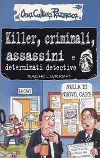 Killer, criminali, assassini e determinati detective. Ediz. illustrata