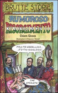 Rumoroso Risorgimento. Ediz. illustrata