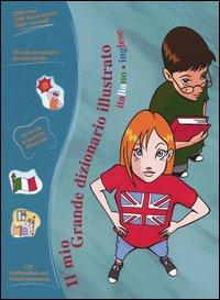 Il mio grande dizionario illustrato. Italiano-inglese. Con CD-ROM