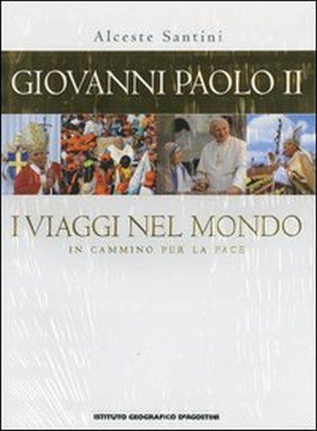 Giovanni Paolo II. I viaggi nel mondo. In cammino per la pace