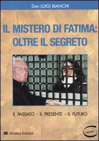 Il mistero di Fatima: oltre il segreto. Il passato, il presente, il futuro