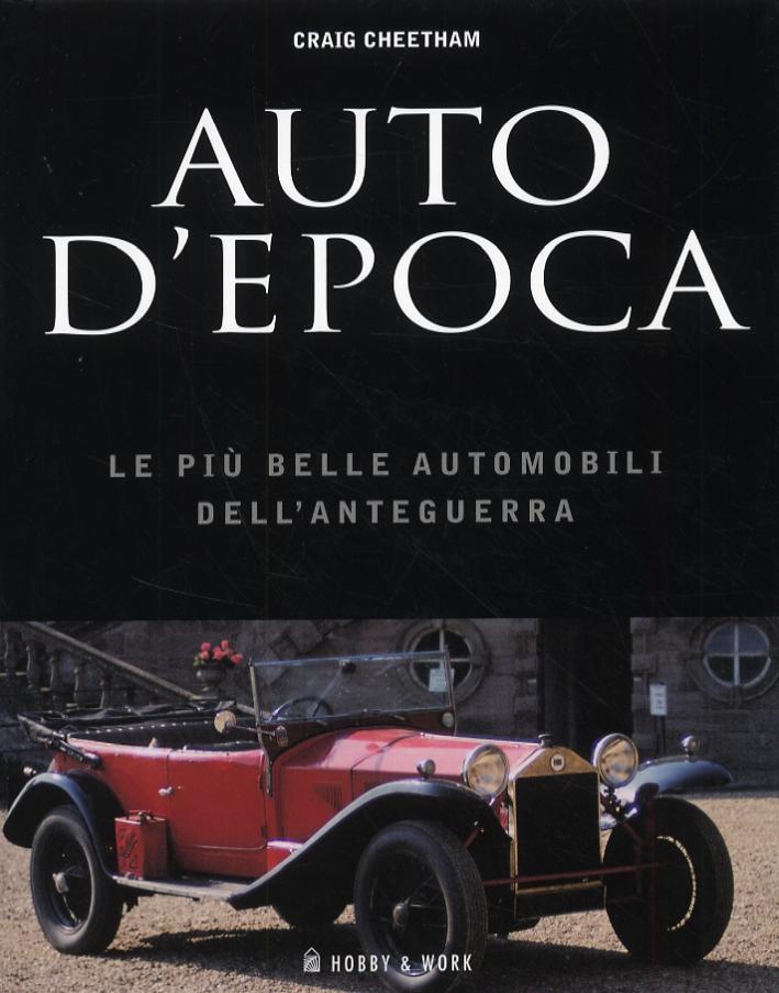 Auto d'epoca. Le più belle automobili dell'anteguerra