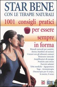 Star bene con le terapie naturali. 1001 consigli pratici per essere sempre in forma