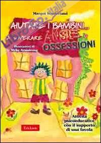 Aiutare i bambini... a superare ansie o ossessioni. Attività psicoeducative con il supporto di una favola