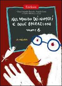 Nel Mondo dei Numeri e delle Operazioni. Vol. 6: la Misura.