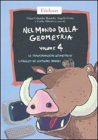 Nel Mondo della Geometria. Vol. 4: le Trasformazioni Geometriche. L'Utilizzo dei Software Dinamici