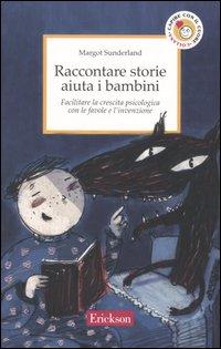 Raccontare storie aiuta i bambini. Facilitare la crescita psicologica con le favole e l'invenzione.