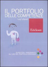 Il portfolio delle competenze. Guida per l'insegnante all'uso del portfolio Erickson
