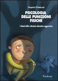 Psicologia delle punizioni fisiche. I danni delle relazioni educative aggressive
