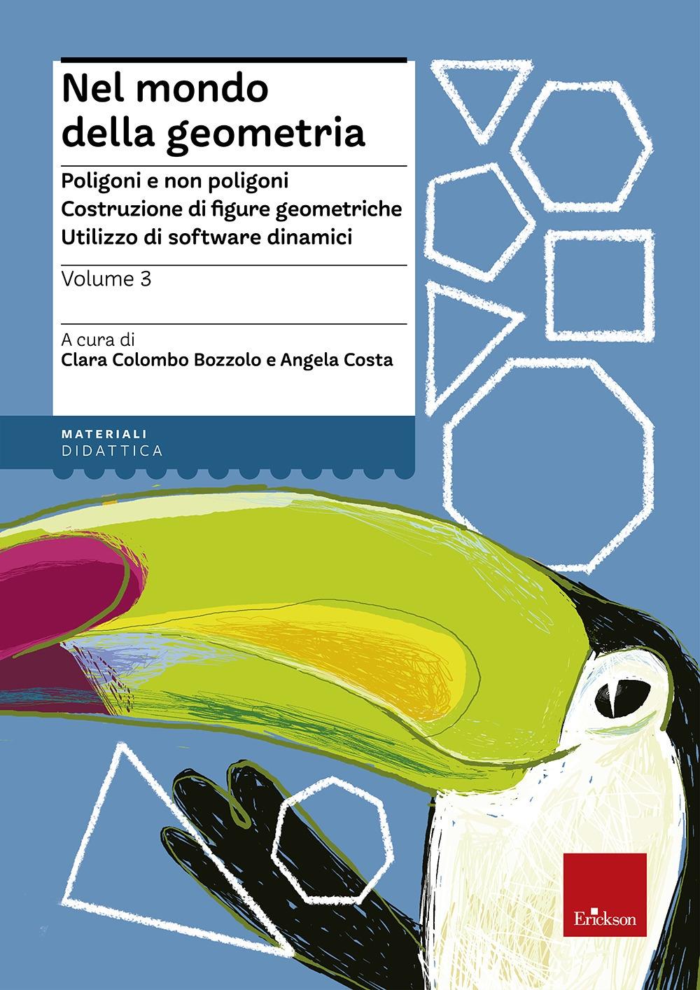 Nel Mondo della Geometria. Vol. 3: Poligoni e non Poligoni. Costruzione di Figure Geometriche. Utilizzo di Software Dinamici
